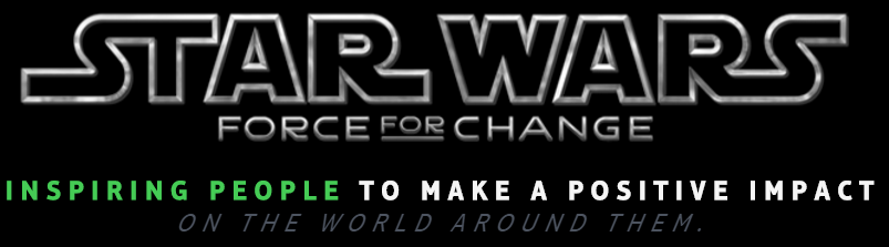 Star Wars - Force for Change - Inspiring people to make a positive impact on the world around them